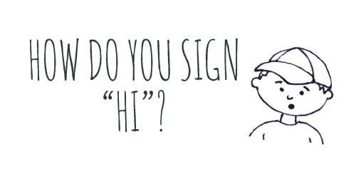 """Image description: A black and white line drawing of a young boy with a baseball cap. Black speech text reads, """"How do you sign 'hi'?"""""""