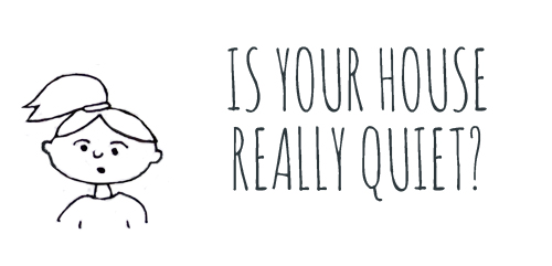 "Image description: A black and white line drawing of a young girl with a ponytail. Black speech text reads, ""Is your house really quiet?"""