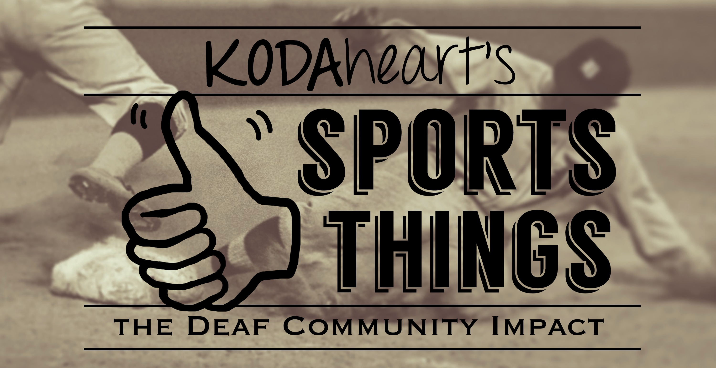 "[Image Description: A thumb, outlined in black, signs ""10"" with accompanying text that reads: ""KODAheart's [10] Sports Things- the Deaf Community Impact"". In the background is an image of a baseball player sliding into a base. On the left, the foot of another player steps on the plate.]"