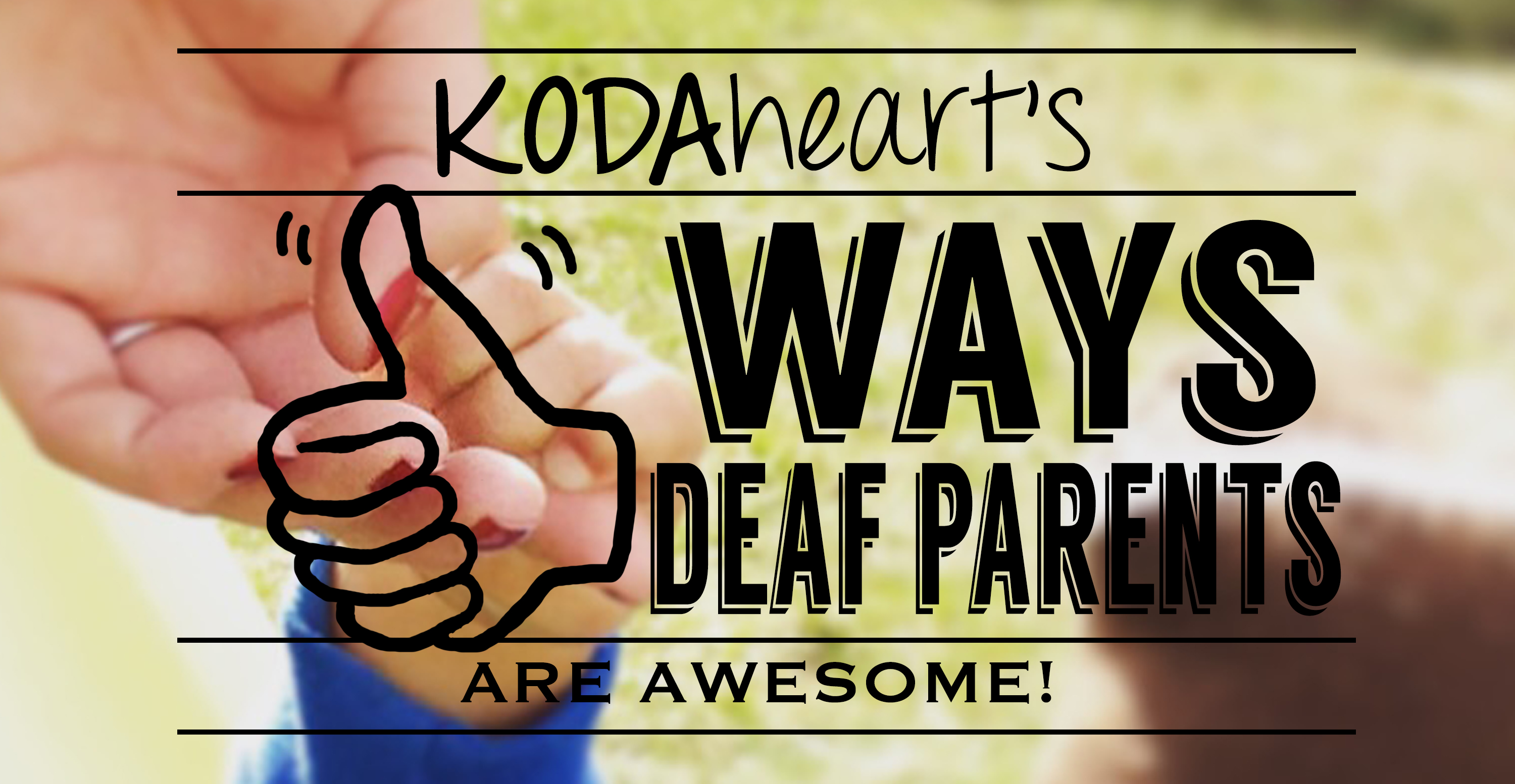 """[Image Description: A thumb, outlined in black, signs """"10"""" with accompanying text that reads: """"KODAheart's [10] Ways Deaf Parents Are Awesome!"""" In the background, a child's hand reaches up to grasp an adult hand with red nail polish.]"""