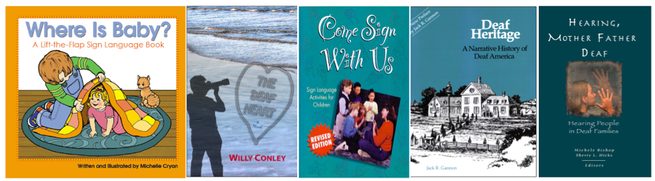 """[Image description: Images of five book covers side by side. The titles are, """"Where Is Baby"""", """"The Deaf Heart"""", """"Come Sign With Us"""", """"Deaf Heritage"""", and """"Hearing, Mother Father Deaf"""".]"""