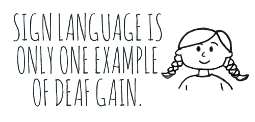 "[Image description: Black text reads ""Sign language is only one example of Deaf Gain."" On the right is a black and white line drawing of a child with two braids on each side of the head.]"