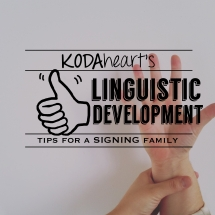 "[Image Description: A thumb, outlined in black, signs ""10"" with accompanying text that reads: ""KODAheart's [10] Linguistic Development tips for a signing family."" In the background to the right, a set of hands sign the word ""Grow"".]"