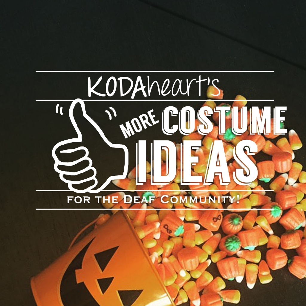"""[Image Description: A thumb, outlined in white, signs """"10"""" with accompanying text that reads: """"KODAheart's [10] More Costume Ideas for the Deaf Community!"""" The background image is an orange jack o'lantern bucket on its side with candy corn and candy pumpkins spilling out.]"""
