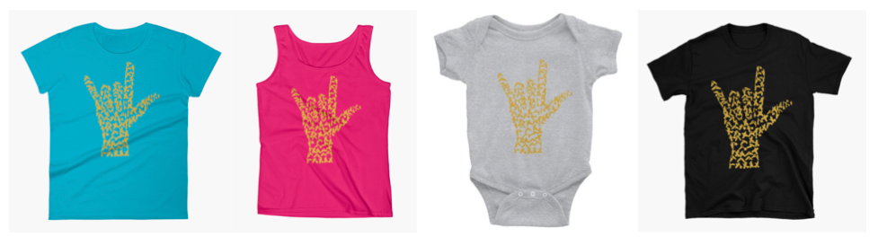[Image description: Different types of apparel lined up with an ILY sign. The ILY sign is made up of gold British Sign Language handshapes. The first image is of a teal t-shirt, the next is a pink tank top, third is a white baby onesie, and finally a black t-shirt.]