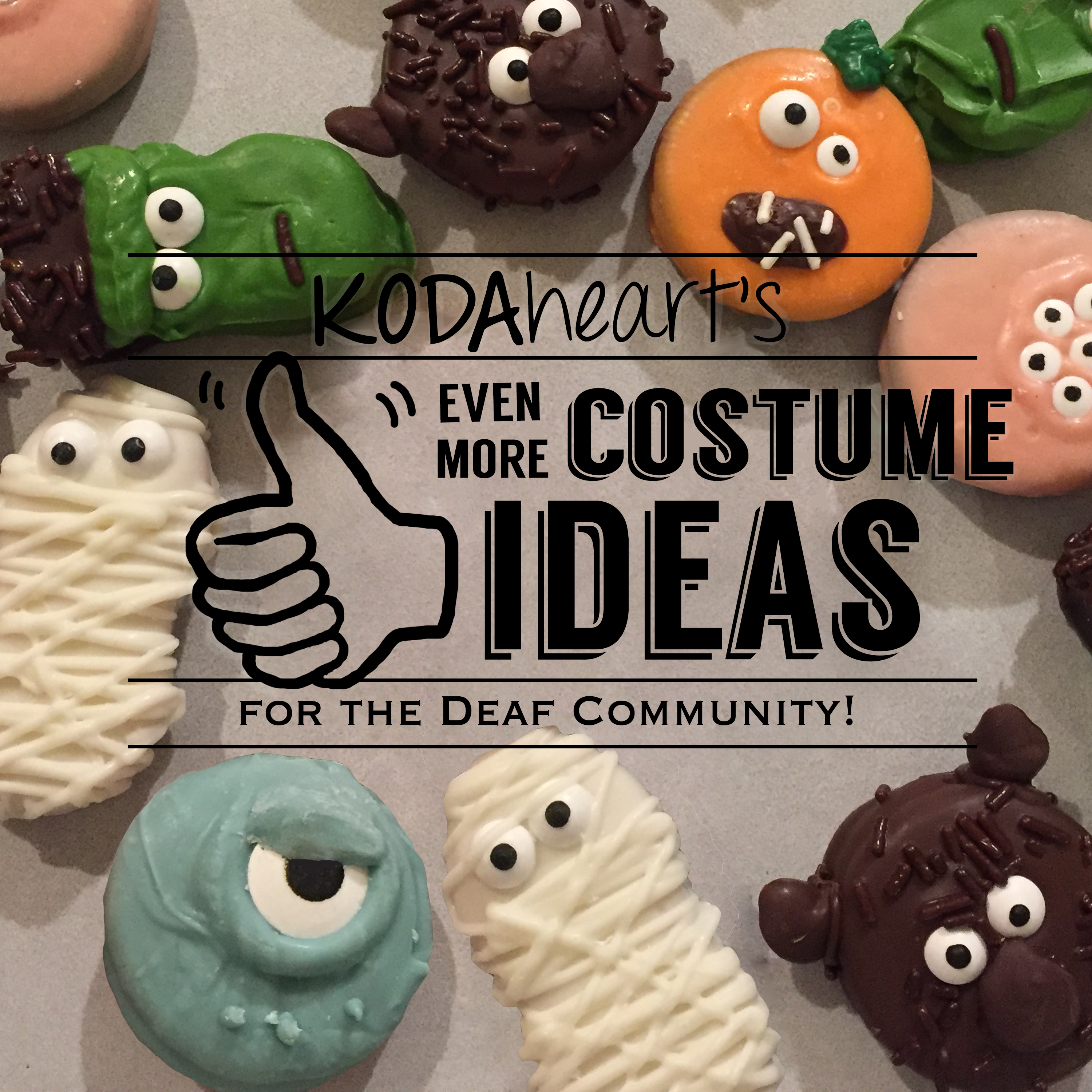 "[Image Description: A thumb, outlined in black, signs ""10"" with accompanying text that reads: ""KODAheart's [10] Even More Costume Ideas Inspired by the Deaf Community!"" In the background, a close-up photograph of various halloween decorated cookies including Frankenstein, werewolf, jack-o-lantern, and other various monsters.]"